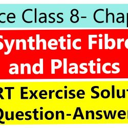 Science Class 8- Chapter 3- Synthetic Fibres and Plastics- NCERT Exercise Solutions (Question-Answer)