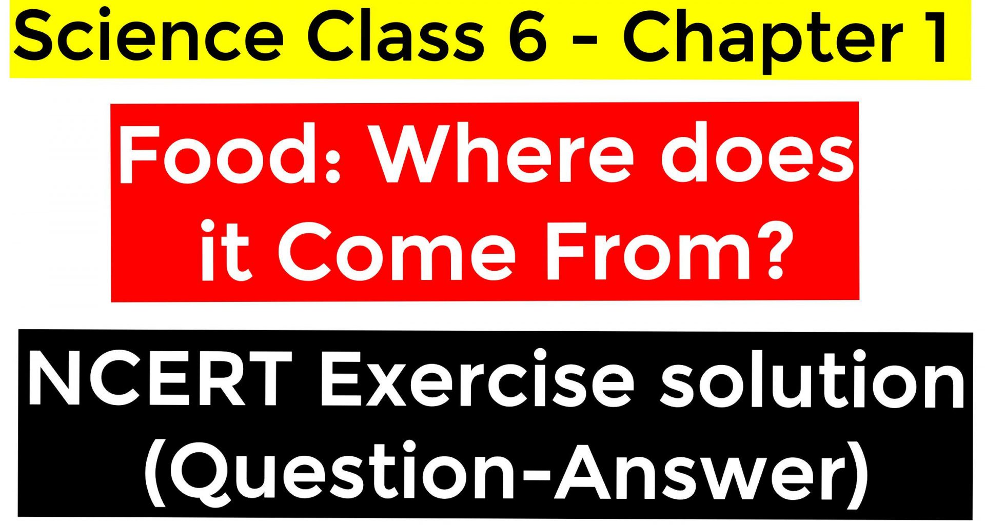 Science Class 6 - Chapter 1 - Food Where does it Come From - NCERT Exercise solution (Question-Answer)