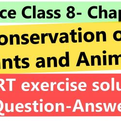Science Class 8- Chapter 7- Conservation of Plants and Animals- NCERT exercise solution (Question-Answer)
