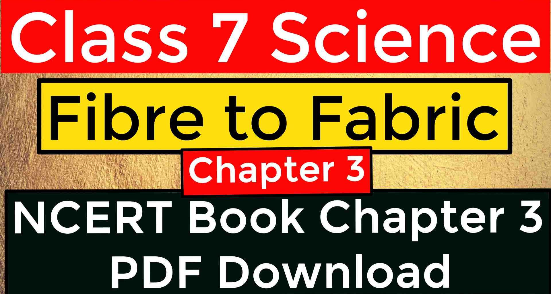 Class 7 Science - Chapter 3 - Fibre to Fabric - NCERT Book Chapter PDF Download