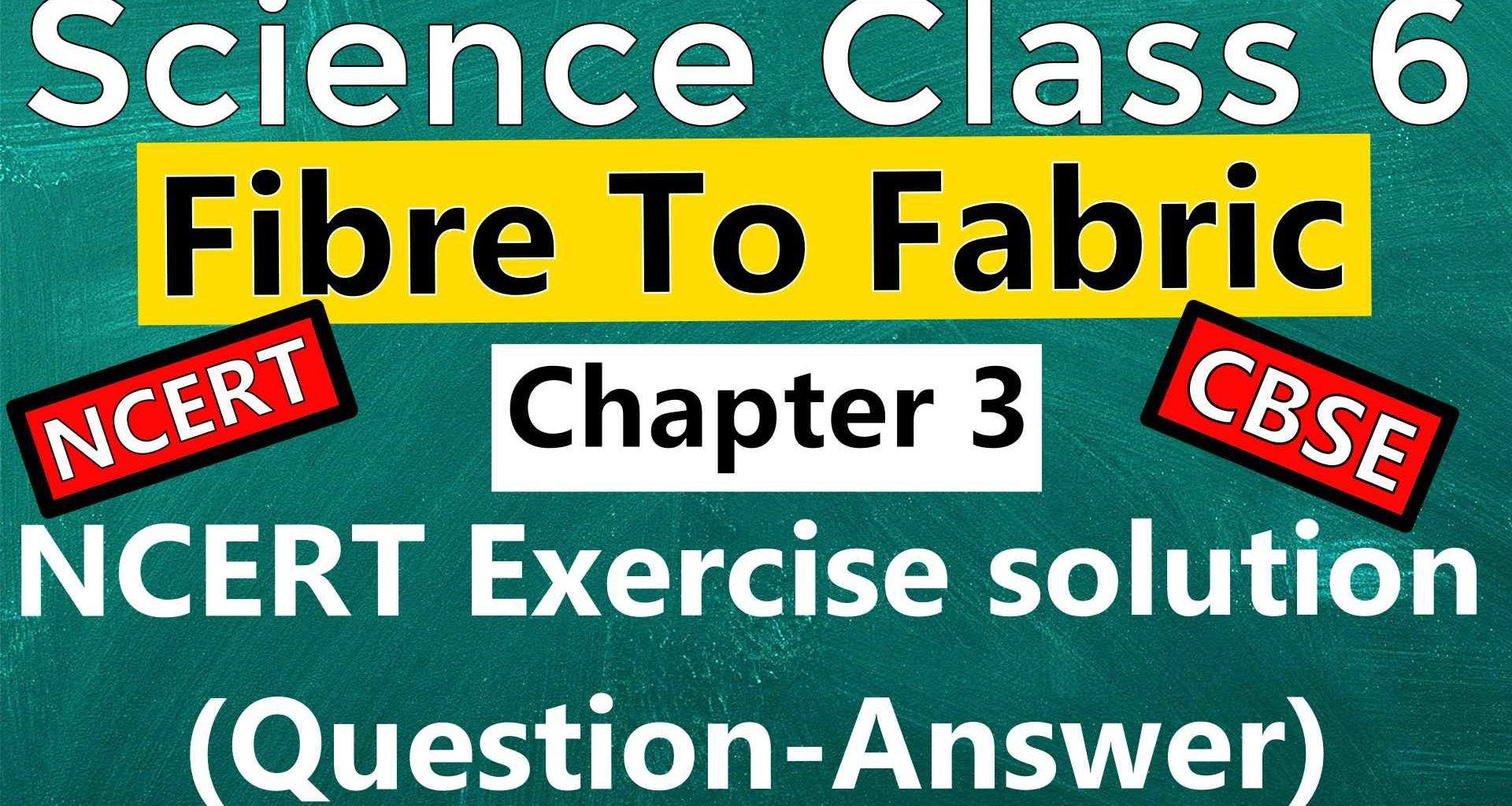 Fibre To Fabric Science Class 6 NCERT Exercise solution