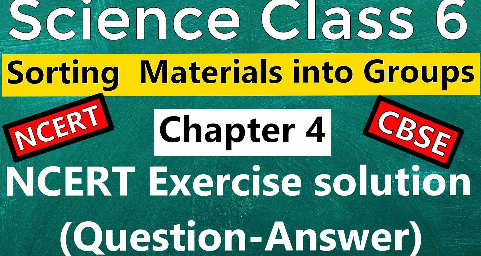 Science Class 6 -Chapter 4– Sorting Materials into Groups- NCERT Exercise solution (Question-Answer)