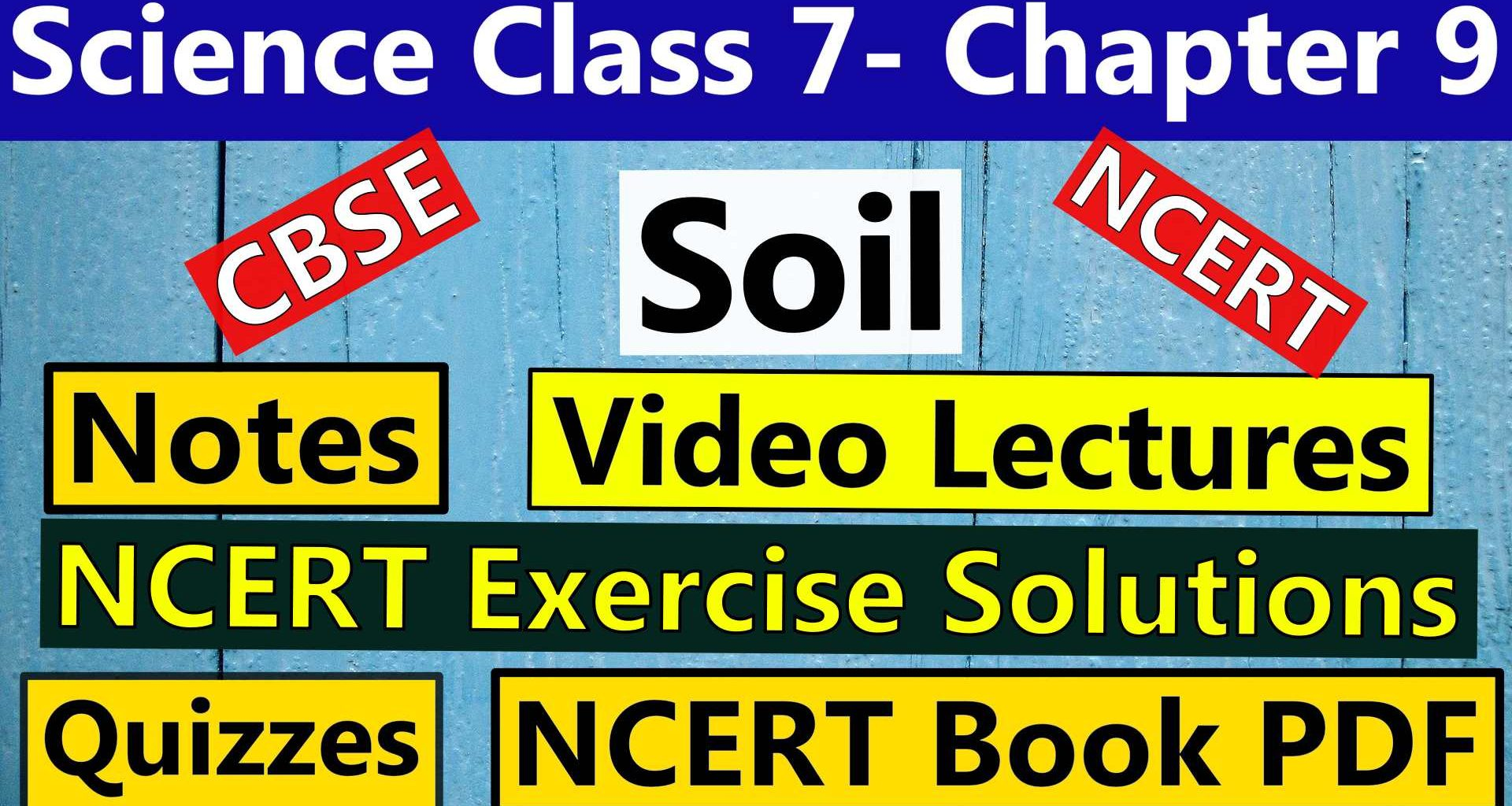 CBSE Science Class 7 - Chapter 9 - Soil - Notes, Video Lecture, NCERT Exercise Solution, Quizzes, NCERT Book Chapter 9 PDF Download, or view