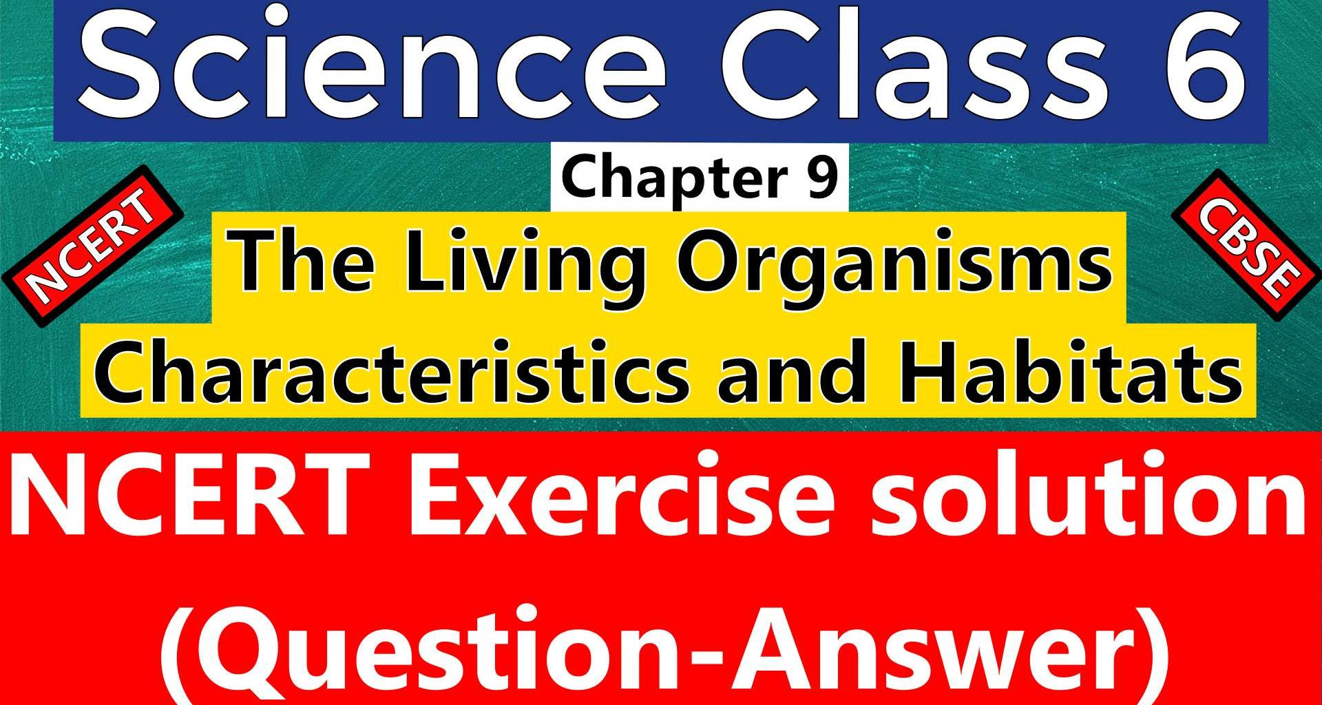 Science Class 6 – Chapter 9 -The Living Organisms Characteristics and Habitats- NCERT Exercise Solutions (Question-Answer)