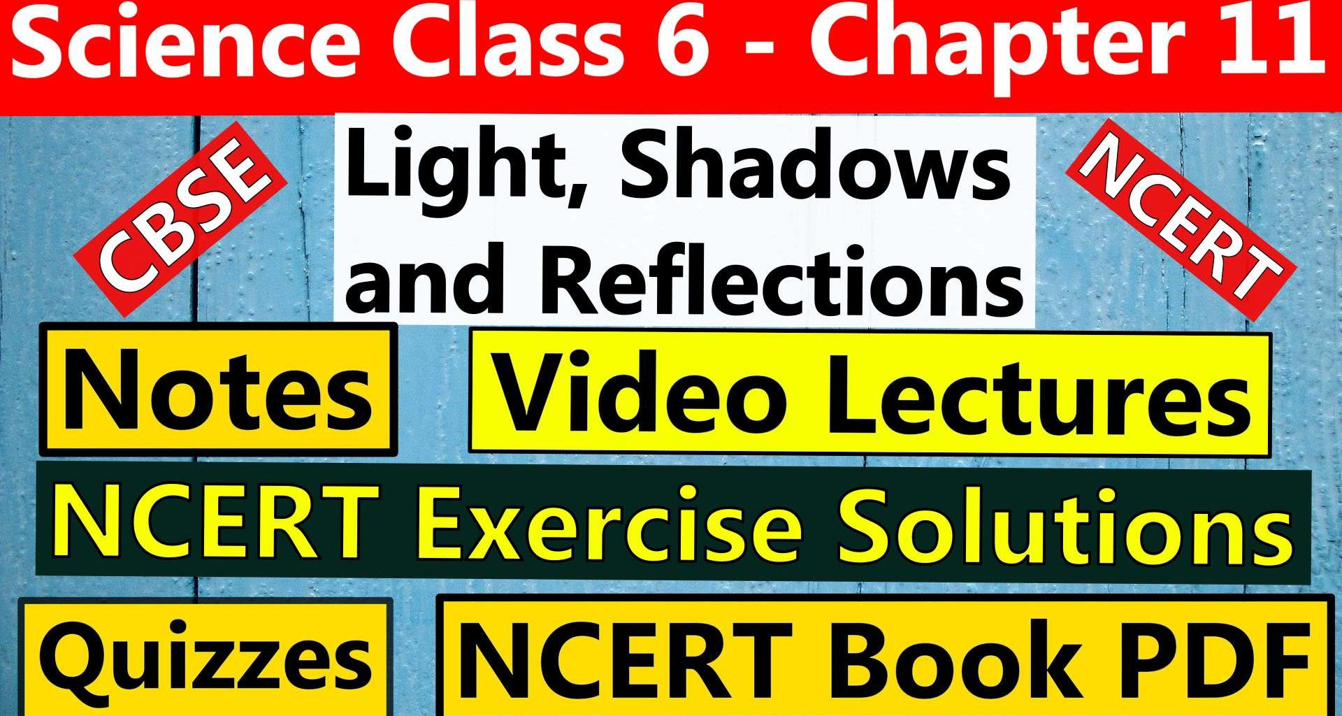Science Class 6 - Chapter 11 -Light, Shadows and Reflections