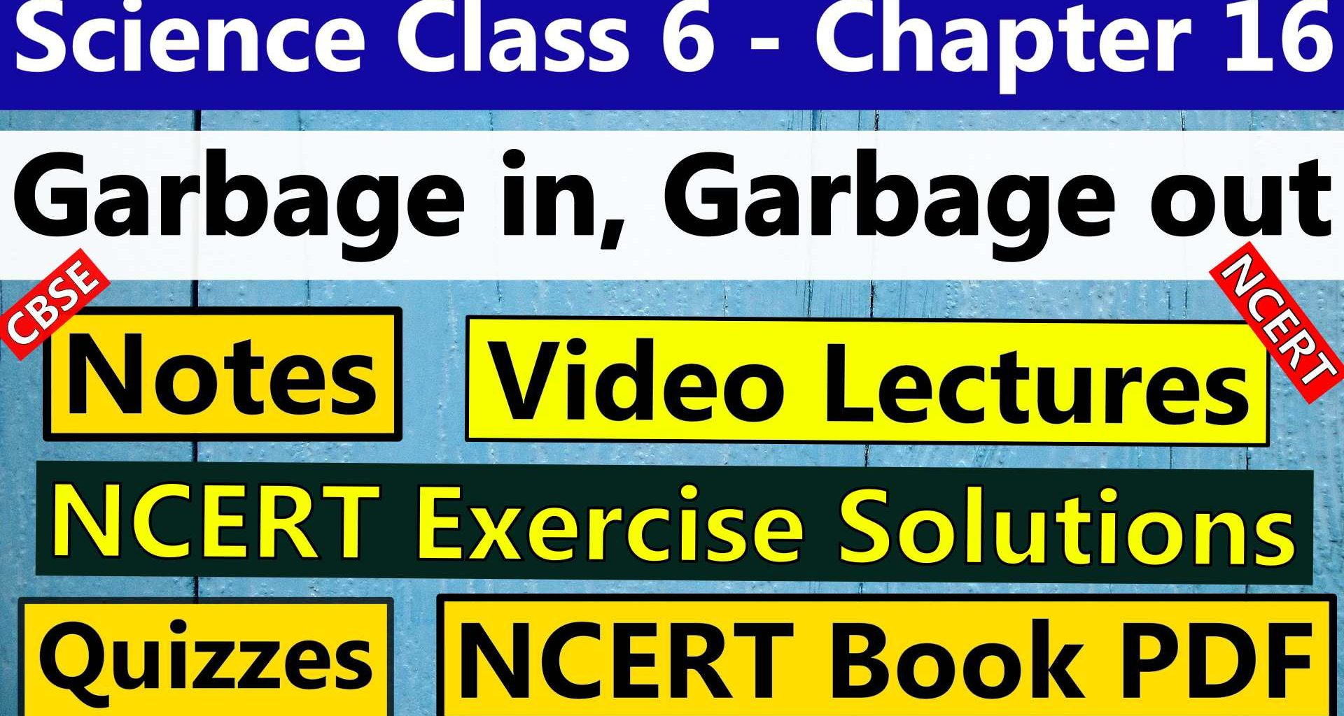 Science Class 6 - Chapter 16 -Garbage in, Garbage out