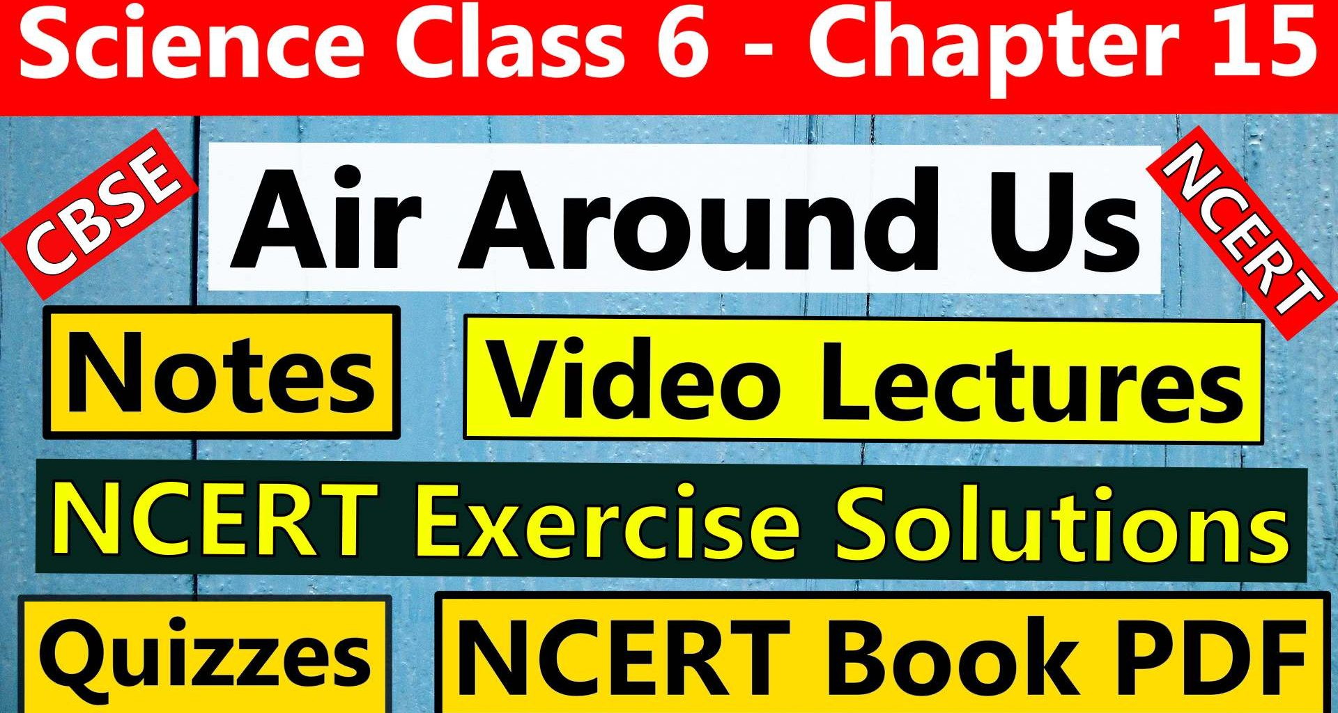 Science class 6 - Chapter 15 -Air Around Us