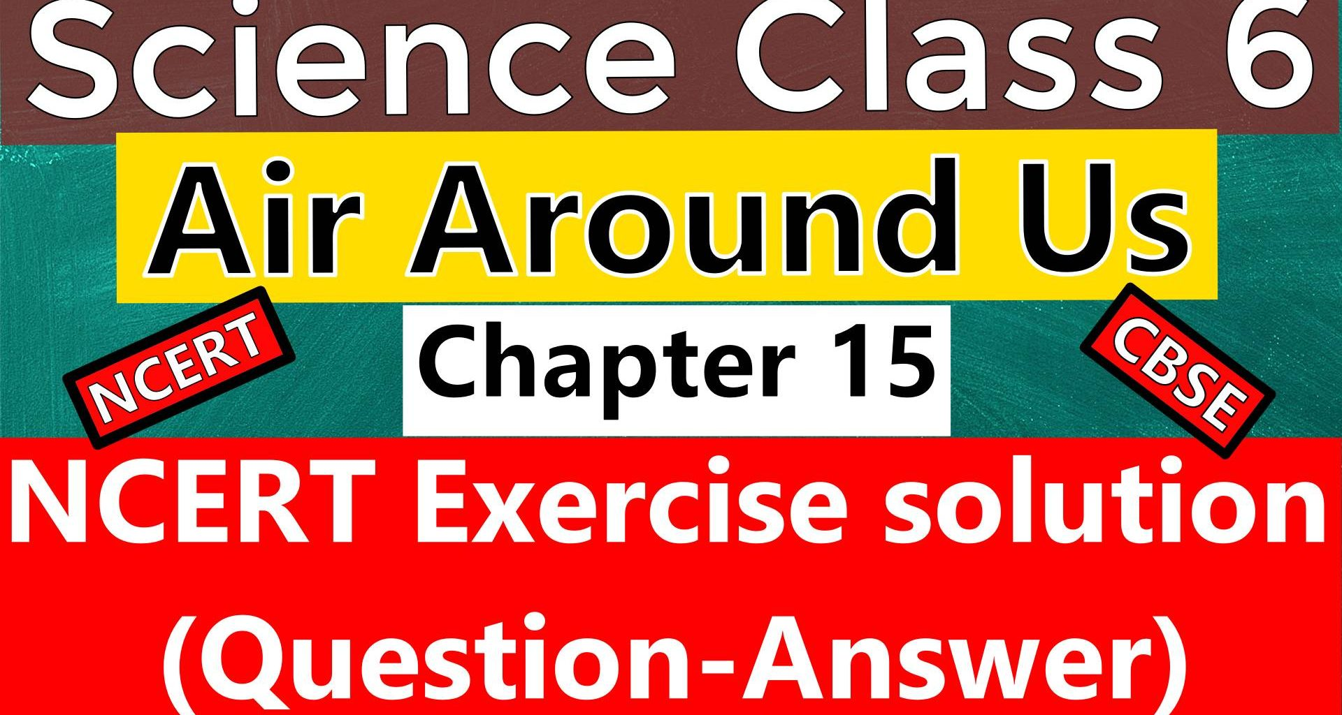 Science class 6 - Chapter 15 -Air Around Us - NCERT Exercise Solutions (Question-Answer)