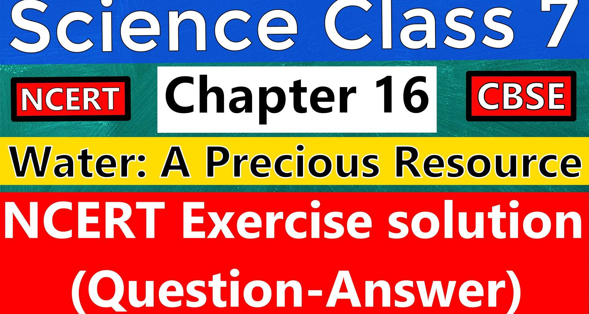 Science Class 7 Chapter 16 -Water A Precious Resource - NCERT Exercise Solutions (Question-Answer)