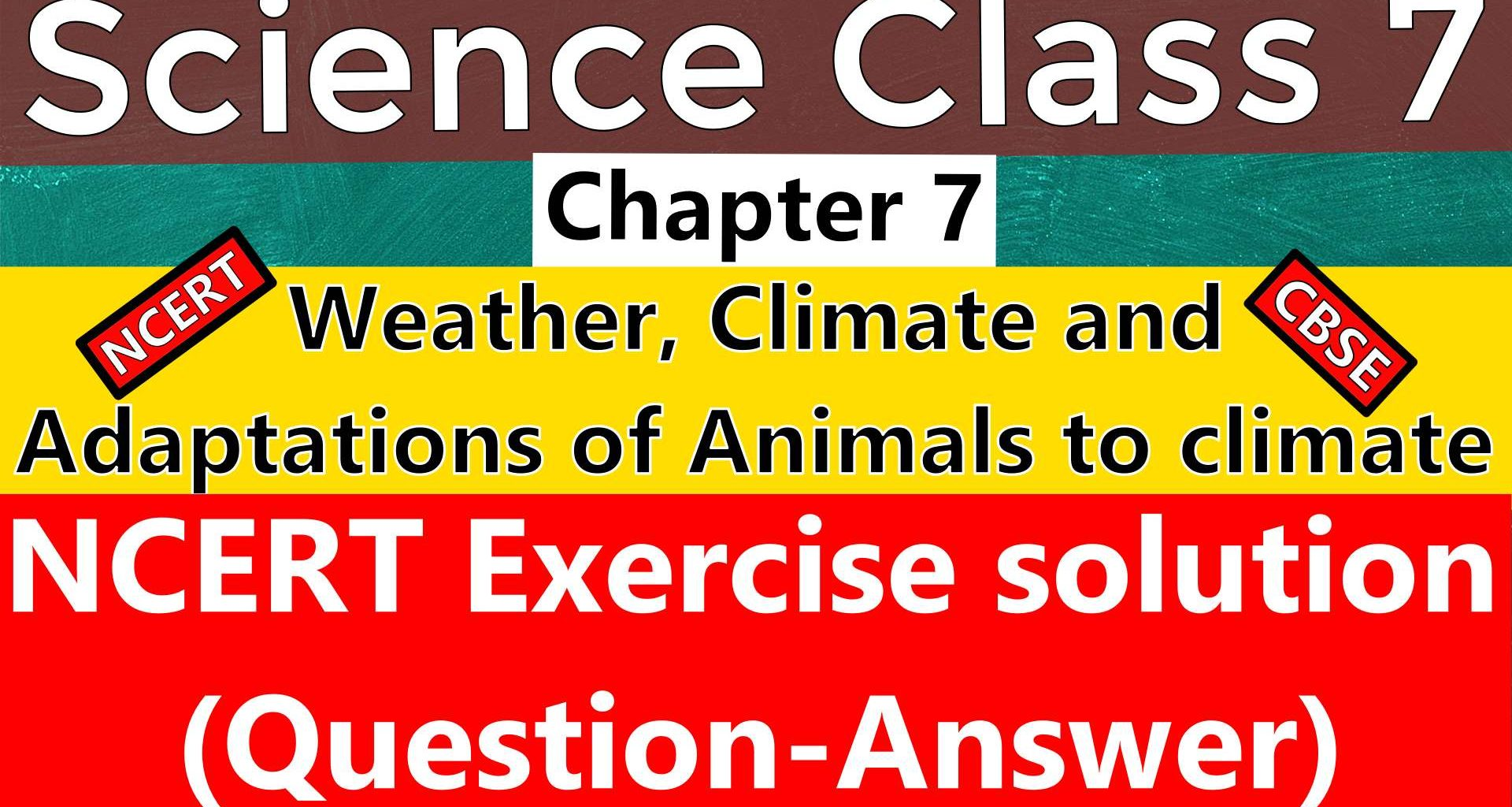 Science Class 7 Chapter 7 Weather, Climate and Adaptations of Animals to climate- NCERT Exercise Solutions (Question-Answer)